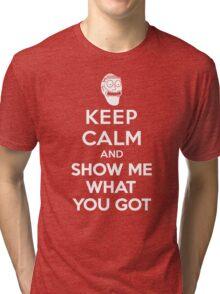 Keep Calm and Show me what you got Tri-blend T-Shirt