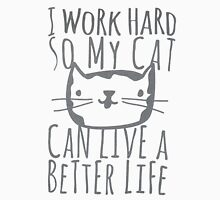 I work hard for my cat Unisex T-Shirt