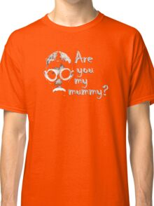 Are you my mommy? Classic T-Shirt