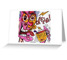 'CAFFEINE!' Greeting Card