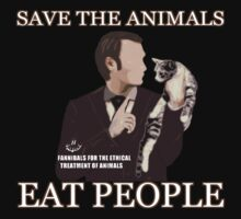 Hannibal - SAVE THE ANIMALS, EAT PEOPLE by FandomizedRose