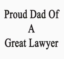 Proud Dad Of A Great Lawyer  by supernova23
