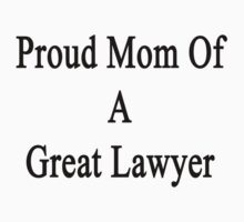Proud Mom Of A Great Lawyer  by supernova23