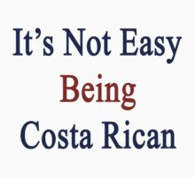 It's Not Easy Being Costa Rican  by supernova23