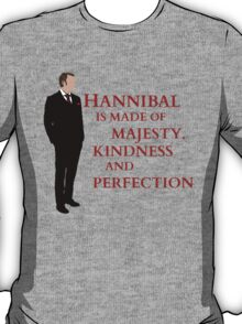 Hannibal is made of majesty, kindness and perfection T-Shirt
