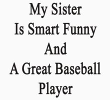 My Sister Is Smart Funny And A Great Baseball Player  by supernova23
