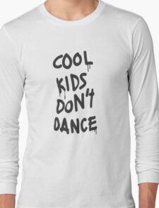 COOL KIDS DONT DANCE Long Sleeve T-Shirt