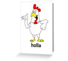 Holla chicken Greeting Card
