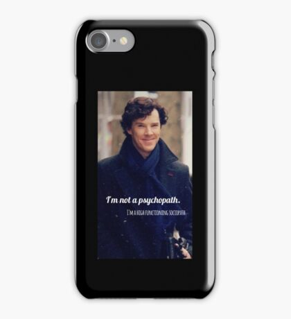 I'm not a Psycopath. I'm a high functioning sociopath.  iPhone Case/Skin