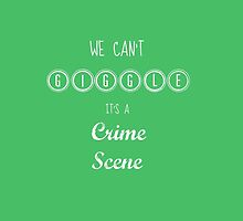 We can't giggle it's a crime scene by thephantom1235