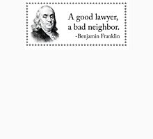 Don't live next to good lawyers, just hire them. Unisex T-Shirt