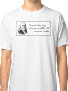 Everyone Wants to Live Forever... Classic T-Shirt
