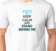 KEEP CALM AND STAND BEHIND ME BLACK No Image Unisex T-Shirt