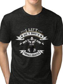 I Lift So I Don't Choke People ! Tri-blend T-Shirt