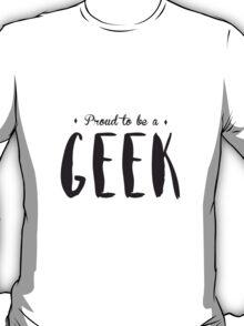 Proud to be a GEEK T-shirt T-Shirt
