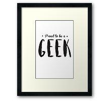 Proud to be a GEEK T-shirt Framed Print