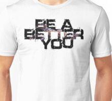Be a better you 2  Unisex T-Shirt