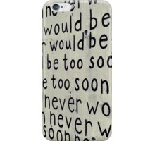 Never Would Be Too Soon iPhone Case/Skin