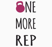 One More Rep - Inspirational Kettlebell by gyenayme