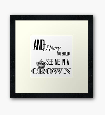 You should see me in a crown Framed Print