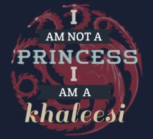 Not a princess but a Khaleesi by dictionaried