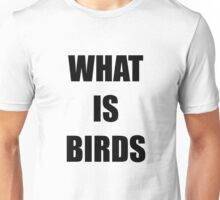 What Is Birds - A study in existentialism Unisex T-Shirt