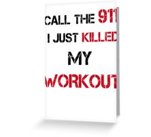 CALL THE 911 KILLED WORKOUT Greeting Card
