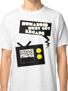 Humanoid must not escape Classic T-Shirt