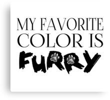 My Favorite Color Is... (Furry) in Black Canvas Print