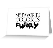 My Favorite Color Is... (Furry) in Black Greeting Card