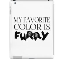 My Favorite Color Is... (Furry) in Black iPad Case/Skin