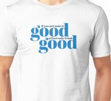 If you can't make it good, at least make it look good.  Unisex T-Shirt