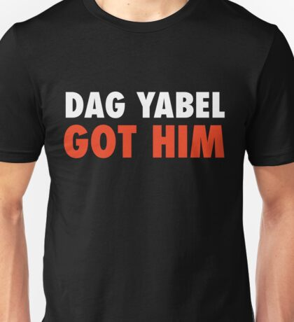Dag Yabel Got Him Unisex T-Shirt