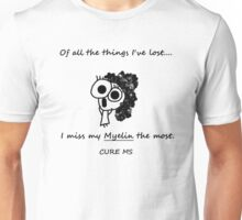 Of all the things I've lost.... Cure MS Unisex T-Shirt