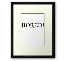 BORED! Framed Print