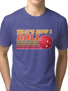 That's How I Roll - Vintage Distressed Design Tri-blend T-Shirt