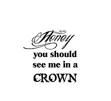 Honey, You Should See Me In A Crown Photographic Print