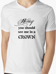 Honey, You Should See Me In A Crown Mens V-Neck T-Shirt