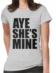 AYE SHE'S MINE Womens Fitted T-Shirt
