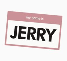 My Name is JERRY by kidwithoutcause
