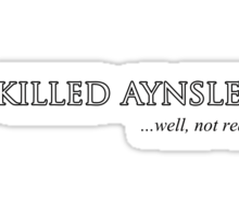 I killed Aynsley Sticker