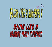 Float like a butterfly, sting like a urinary tract infection Unisex T-Shirt