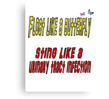 Float like a butterfly, sting like a urinary tract infection Canvas Print