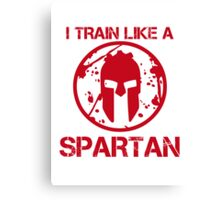 I TRAIN LIKE A SPARTAN Canvas Print