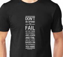 Don't be afraid to fail. Unisex T-Shirt