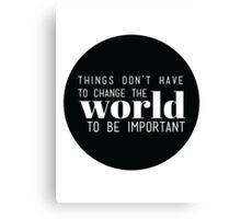 Things don't have to change the world to be important. Steve Jobs Canvas Print