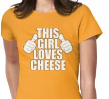 THIS GIRL LOVES CHEESE SHIRT Womens Fitted T-Shirt