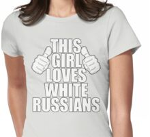 THIS GIRL LOVES WHITE RUSSIANS SHIRT Womens Fitted T-Shirt