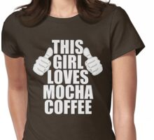 THIS GIRL LOVES MOCHA COFFEE SHIRT Womens Fitted T-Shirt