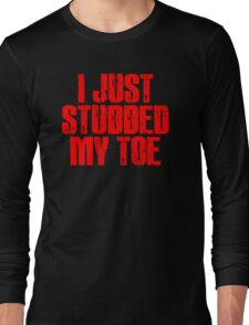 I JUST STUBBED MY TOE Long Sleeve T-Shirt